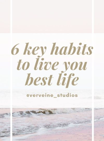 6 key Habits To Live Your Best Life