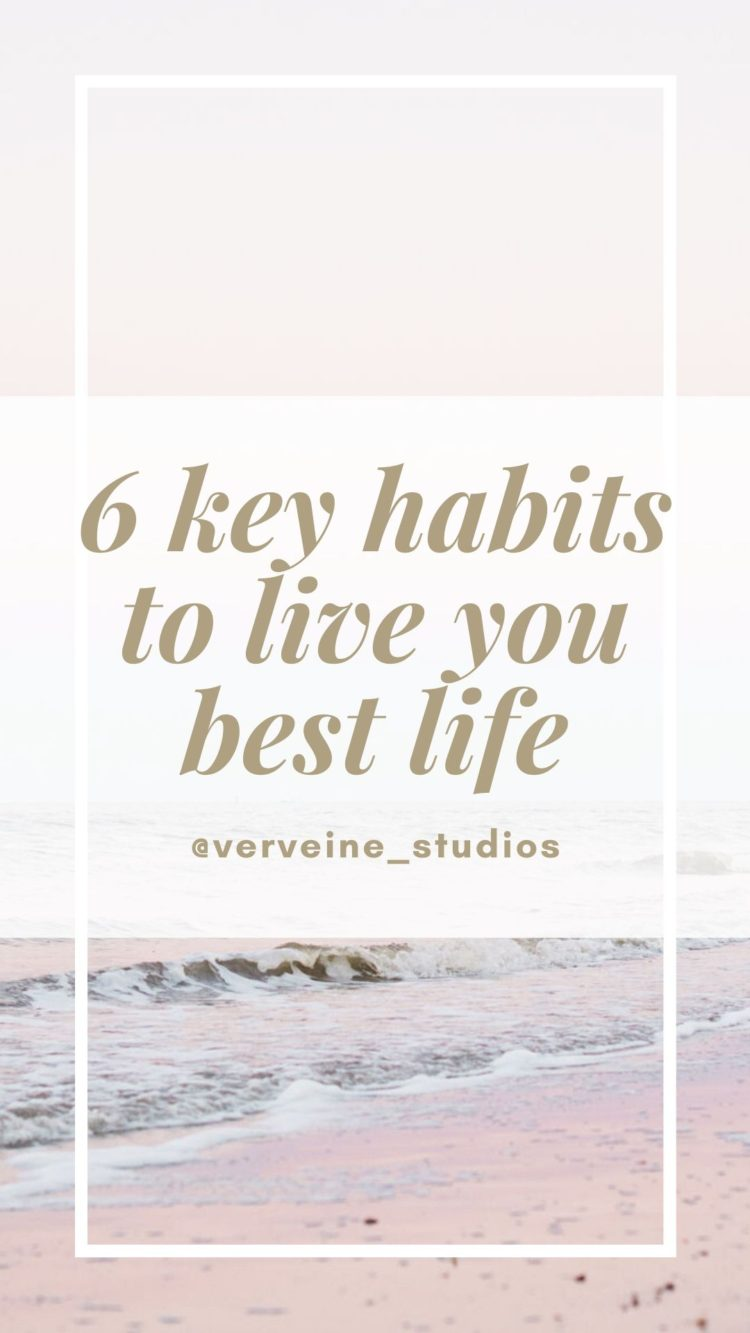 6 key habits to life your best life