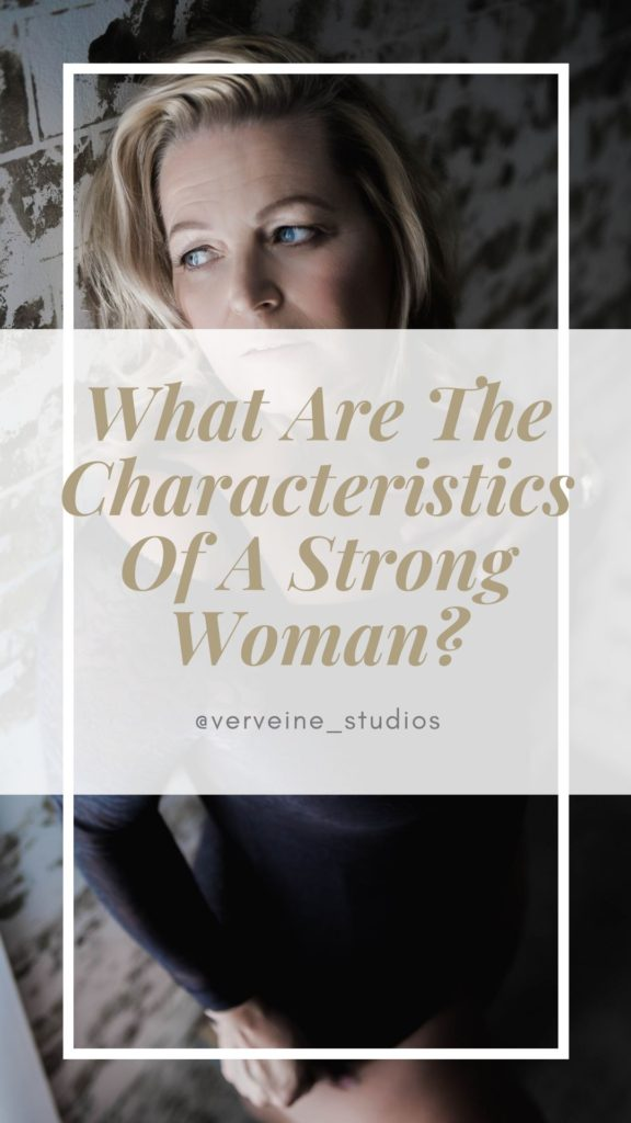 What are the characteristics of a strong woman?
