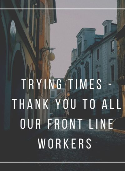 Trying Times – Thank You To All Our Front Line Workers